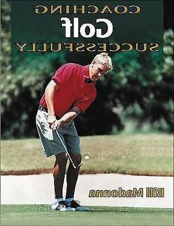 Coaching Golf Successfully by Bill Madonna