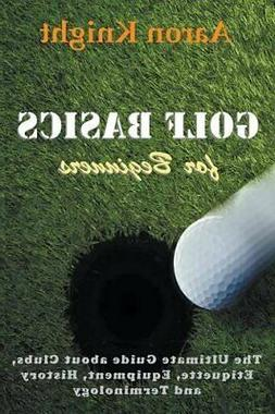 Golf Basics for Beginners: The Ultimate Guide a, Knight, Aar