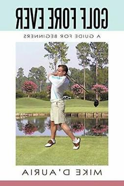 Golf Fore Ever: A Guide for Beginners