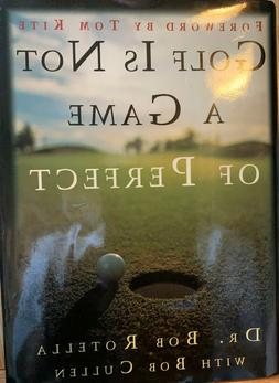 Golf Is Not a Game of Perfect by Bob Rotella and Robert Cull